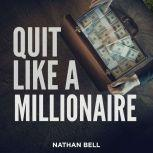 Quit Like a Millionaire, Nathan Bell