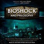 BioShock and Philosophy Irrational Game, Rational Book, William Irwin
