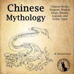 Chinese Mythology Chinese Myths, Dragons, Monkey Kings, Rituals, Legends, and Zodiac Signs