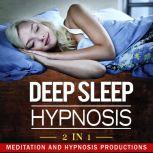 Deep Sleep Hypnosis 2 in 1, Meditation and Hypnosis Productions