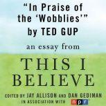 "In Praise of the Wobblies A ""This I Believe"" Essay, Ted Gup"