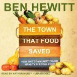 The Town That Food Saved How One Community Found Vitality in Local Food, Ben Hewitt