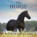 The Horse The Epic History of Our Noble Companion, Wendy Williams
