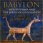 Babylon Mesopotamia and the Birth of Civilization, Paul Kriwaczek