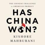 Has China Won? The Chinese Challenge to American Primacy, Kishore Mahbubani