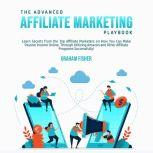 The Advanced Affiliate Marketing Playbook: Learn Secrets from the Top Affiliate Marketers on How You Can Make Passive Income Online, Through Utilizing Amazon and Other Affiliate Programs Successfully!, Graham Fisher