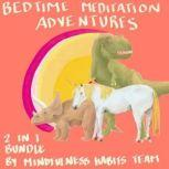 Bedtime Meditation Adventures: 2 in 1 Bundle A Collection of Meditation Stories With Dinosaurs, Princesses, Unicorns, and Dragons. Help Children Fall Asleep Fast, Learn Mindfulness, and Thrive, Mindfulness Habits Team