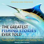 The Greatest Fishing Stories Ever Told Twenty-Eight Unforgettable Fishing Tales, Lamar Underwood