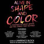 Alive in Shape and Color 17 Paintings by Great Artists and the Stories They Inspired, Lawrence Block