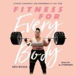 Fitness for Every Body Strong, Confident, and Empowered at Any Size, Meg Boggs
