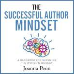 The Successful Author Mindset A Handbook for Surviving the Writer's Journey, Joanna Penn