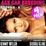Age Gap Breeding Books 5 - 8 : 4-Pack (Breeding Erotica Pregnancy Erotica Age Gap Erotica Collection), Kimmy Welsh