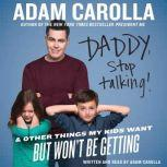 Daddy, Stop Talking! And Other Things My Kids Want But Won't Be Getting, Adam Carolla