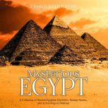 Mysterious Egypt: A Collection of Ancient Egyptian Mysteries, Strange Stories, and Archaeological Oddities, Charles River Editors