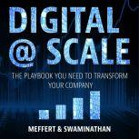Digital @ Scale The Playbook You Need to Transform Your Company, Jurgen Meffert