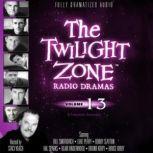 The Twilight Zone Radio Dramas, Volume 13, Various Authors