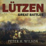 Lutzen Great Battles, Peter H. Wilson