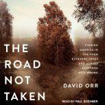 The Road Not Taken Finding America in the Poem Everyone Loves and Almost Everyone Gets Wrong, David Orr
