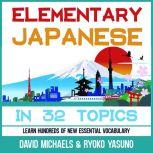 Elementary Japanese in 32 Topics. Learn Hundreds of New Essential Vocabulary, David Michaels