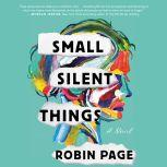 Small Silent Things A Novel, Robin Page