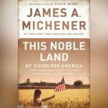 This Noble Land My Vision For America, James A. Michener