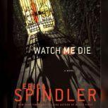 Watch Me Die, Erica Spindler