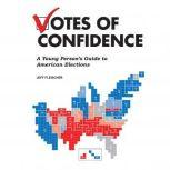 Votes of Confidence A Young Person's Guide to American Elections, Jeff Fleischer