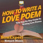 How To Write a Love Poem Your Step By Step Guide To Writing Love Poems, HowExpert