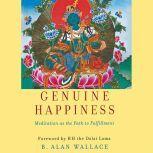 Genuine Happiness Meditation as the Path to Fulfillment, B. Alan Wallace/Dalai Lama