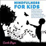 Mindfulness For Kids, Carole Payne