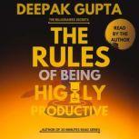The Rules of Being Highly Productive, Deepak Gupta
