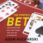 The Perfect Bet How Science and Math Are Taking the Luck Out of Gambling, Adam Kucharski