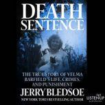 Death Sentence The True Story of Velma Barfield's Life, Crimes, and Punishment, Jerry Bledsoe