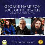 George Harrison Soul of the Beatles - An Audio Biography, Geoffrey Giuliano