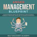 Anger Management Blueprint: A practical Self Help Guide for Men and Women to improve Emotional Intelligence in Relationships, develop Self Love, Empathy and Self Esteem (Self Discovery Book 3), Self Discovery Academy