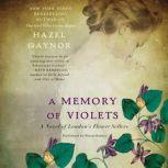A Memory of Violets A Novel of London's Flower Sellers, Hazel Gaynor