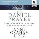 The Daniel Prayer Audio Study Prayer That Moves Heaven and Changes Nations, Anne Graham Lotz