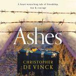 Ashes A heart-wrenching tale of friendship, war and courage., Christopher de Vinck