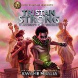 Tristan Strong Destroys the World (A Tristan Strong Novel, Book 2), Kwame Mbalia