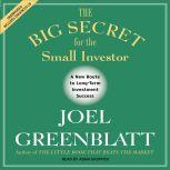 The Big Secret for the Small Investor The Shortest Route to Long-Term Investment Success, Joel Greenblatt