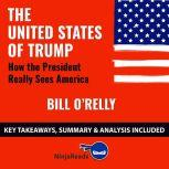 Summary: The United States of Trump How the President Really Sees America by Bill O'Reilly: Key Takeaways, Summary & Analysis Included, Ninja Reads