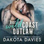 Her Wild Coast Outlaw A Contemporary Small Town Romance, Dakota Davies