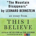 "The Mountain Disappears A ""This I Believe"" Essay, Leonard Bernstein"