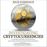 Investigating Cryptocurrencies Understanding, Extracting, and Analyzing Blockchain Evidence, Nick Furneaux