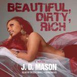 Beautiful, Dirty, Rich, J. D. Mason
