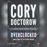 Overclocked More Stories of the Future Present, Cory Doctorow