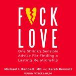 F*ck Love One Shrink's Sensible Advice for Finding a Lasting Relationship, M. D. Bennett