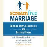 ScreamFree Marriage Calming Down, Growing Up, and Getting Closer, Hal Runkel, LMFT