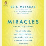 Miracles What They Are, Why They Happen, and How They Can Change Your Life, Eric Metaxas