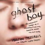 Ghost Boy The Miraculous Escape of a Misdiagnosed Boy Trapped Inside His Own Body, Martin Pistorius